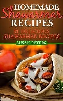 Homemade Shawarma Recipes: 32 Delicious Shawarma Recipes (English Edition) von [Peters, Susan]
