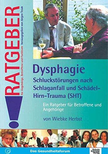 Dysphagie - Schluckstörungen nach Schlaganfall und Schädel-Hirn-Trauma (SHT): Ein Ratgeber für Betroffene und Angehörige (Ratgeber für Angehörige, Betroffene und Fachleute)