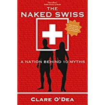 The Naked Swiss: A Nation Behind 10 Myths (English Edition)