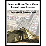 How to Build a Global Model Earthship Operation II: Concrete Work (English Edition)