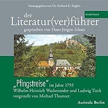 Der Literatur(ver) führer. Pfingstreise im Jahre 1793. Wilhelm Heinrich Wackenroder und Ludwig Tieck - vorgestellt von Michael Thumser