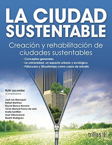 La ciudad sustentable/ The sustainable city: Creacion Y Rehabilitacion De Ciudades Sustentables/ Rehabilitation and Creation of Sustainable Cities por Ruth Lacomba