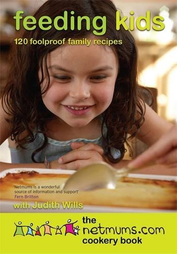 Feeding Kids: 120 Foolproof Family Recipes. The Netmums Cookery Book by Netmums (2007-05-03)