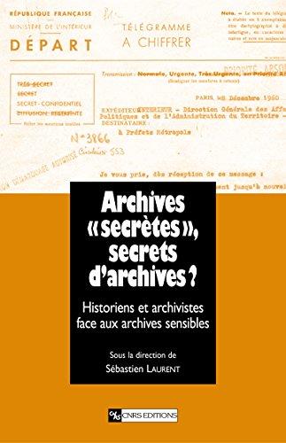 Archives «secrètes» , secrets d'archives ?: Historiens et archivistes face aux archives sensibles (Histoire) par S. Laurent
