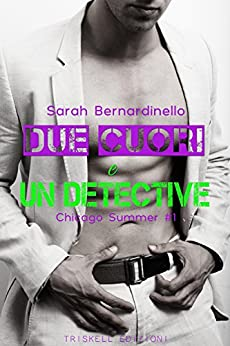 Due cuori e un detective: Chicago Summer (Chicago Season  Vol. 1) di [Bernardinello, Sarah ]