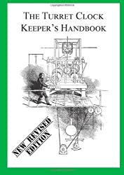 The Turret Clock Keeper's Handbook (New Revised Editiion): Written by Mr Chris G McKay, 2013 Edition, (New Revised) Publisher: CreateSpace Independent Publishing [Paperback]
