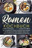 Ramen Kochbuch: Das große Ramen Kochbuch. Die besten Ramen Rezepte aus der japanischen Küche. Schnelle, leckere und gesunde Gerichte für ernährungsbewusste Menschen.