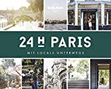 Lonely Planet 24 H Paris: Mit Locals unterwegs (Lonely Planet Reisebildbände)