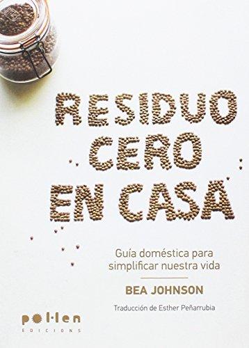 Residuo Cero en casa : Guía doméstica para simplificar nuestra vida por Bea Johnson