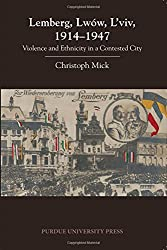 Lemberg, Lwow, L'Viv, 1914 1947: Violence and Ethnicity in a Contested City (Central European Studies)