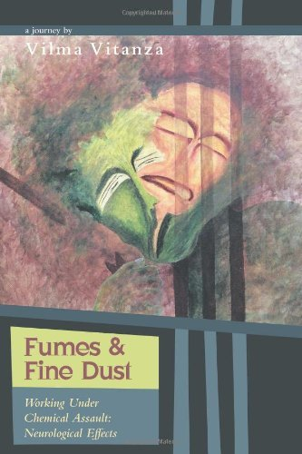 Fumes and Fine Dust - Working Under Chemical Assault: Neurological Effects by Vilma Vitanza (2013-11-28)