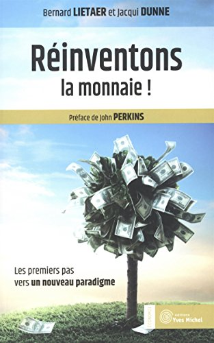 Réinventons la monnaie ! : Les premiers pas vers un nouveau paradigme