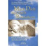 Mach Dich auf nach Bethlehem. Botschaften der Engel für ein Leben mit Gott - Ute Prema Kanthak