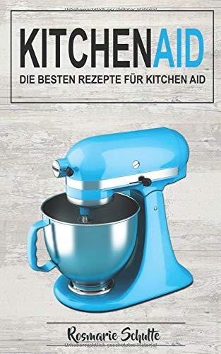 Kitchen Aid: Die besten Rezepte für Kitchen Aid