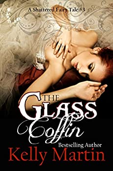 The Glass Coffin (A Shattered Fairy Tale Book 3) by [Martin, Kelly]