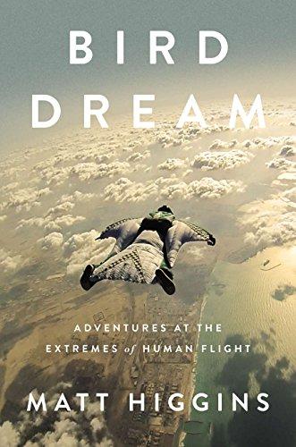 Bird Dream: Adventures at the Extremes of Human Flight por Matt Higgins