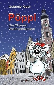 Pöppl: Die Chamer Weihnachtsmaus (German Edition) by [Kiesl, Gabriele]