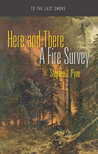 Here and There: A Fire Survey (To the Last Smoke)