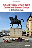 Art and Theory of Post-1989 Central and Eastern Europe: A Critical Anthology (Moma Primary Documents)