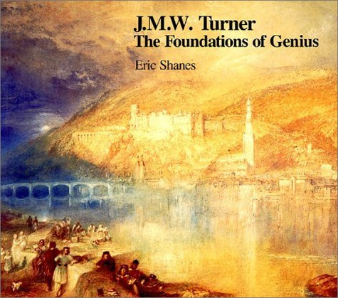 J.M.W. Turner: The Foundations of Genius by Eric Shanes (1986-09-30)