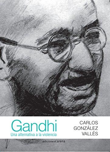 Gandhi: Una alternativa a la violencia (Ensayo) (Spanish Edition)