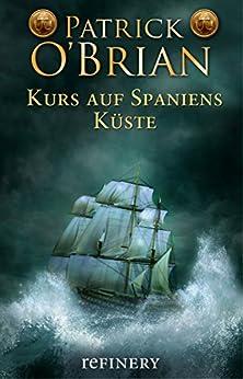 Kurs auf Spaniens Küste: Historischer Roman (Die Jack-Aubrey-Serie 1) (German Edition) di [O'Brian, Patrick]
