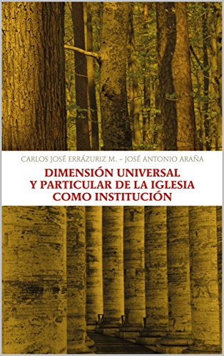 Dimensión universal y particular de la Iglesia como institución por José Antonio Araña