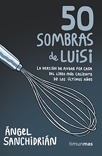 50 sombras de Luisi (No Ficción Timunmas) por Ángel Sanchidrián