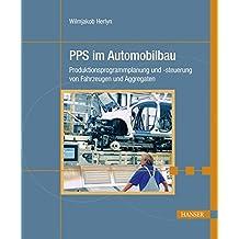 PPS im Automobilbau: Produktionsprogrammplanung und -steuerung von Fahrzeugen und Aggregaten