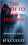 The Path to the Throne: Robert the Bruce (Robert the Bruce Trilogy Book 1)