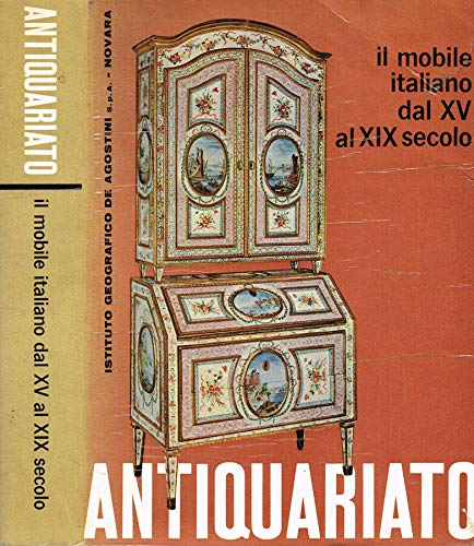 Antiquariato. il mobile italiano da xv al xix secolo.