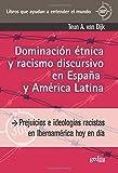 Dominación étnica y racismo discursivo en España y America Latina: Prejuicios e ideologías racistas en Iberoamérica hoy en día (360º / CLAVES CONTEMPORÁNEAS)