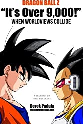 Dragon Ball Z It's Over 9,000! When Worldviews Collide by Derek Padula (2012-11-20)