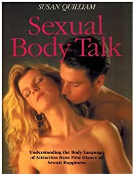 Sexual Body Talk: Understanding the Body Language of Attraction from First Glance to Sexual Happiness by Susan Quilliam (1993-03-11)
