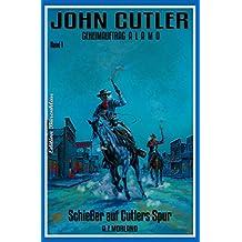 John Cutler - Geheimauftrag ALAMO #1: Schießer auf Cutlers Spur