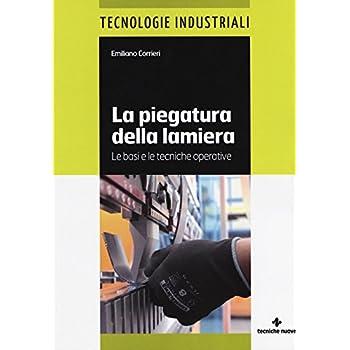 La Piegatura Della Lamiera. Le Basi E Le Tecniche Operative. Ediz. A Colori