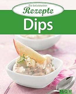 Dips: Die beliebtesten Rezepte von [Naumann & Göbel Verlag]
