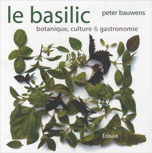 Le basilic : Botanique, culture & gastronomie de Peter Bauwens,Marijke Colle (Traduction) ( 21 avril 2008 )