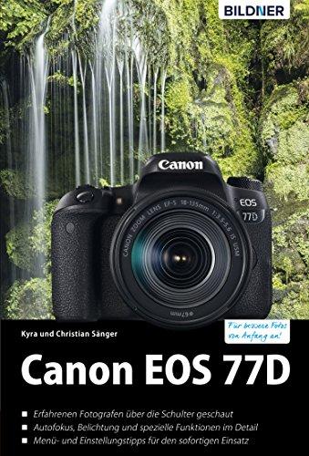 Canon EOS 77D: Für bessere Fotos von Anfang an!: Das umfangreiche ...