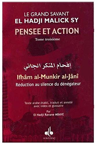Pensee et action d'el hadji malick sy (t.III) : reduction au silence du denegateur (ifham al-munkir par Malick (El Hadji Sy