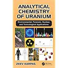 [(Analytical Chemistry of Uranium : Environmental, Forensic, Nuclear, and Toxicological Applications)] [By (author) Zeev Karpas] published on (December, 2014)
