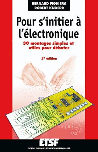 Pour s'initier à l'électronique - Tome 1-2ème édition: 30 montages simples et utiles pour débuter