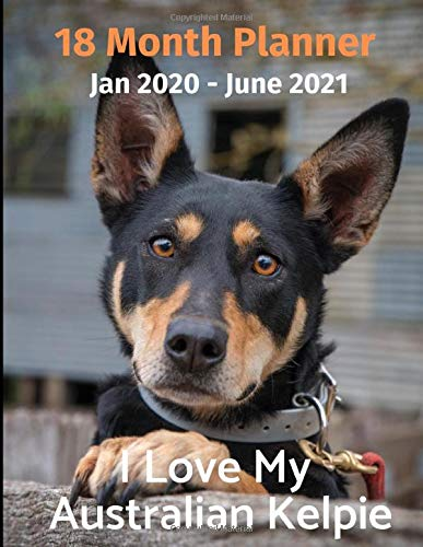 Jan 2020 – June 2021 18 Month Planner: I Love My Australian Kelpie
