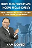 Boost Your Pension and Income from Property: The Smart Investor's Guide to Creating a Profitable Property Portfolio