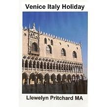 Venice Italy Holiday: : Wlochy, Urlop, Wenecja, Podroze, (Przedstawionym Pamietniki Llewelyn Pritchard MA)