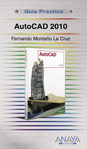 AutoCAD 2010 (Guias Practicas/ Practical Guides) por Fernando Montano La Cruz