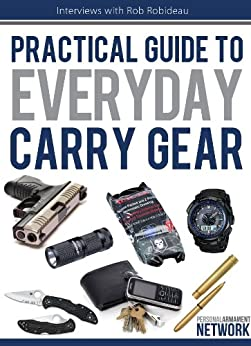 Practical Guide To Everyday Carry Gear (English Edition) von [Robideau, Rob]