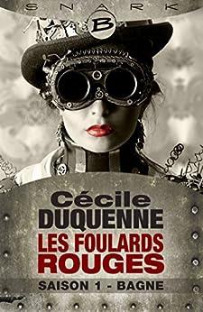 Bagne - Les Foulards rouges - Saison 1: Les Foulards rouges, T1 par [Duquenne, Cécile]