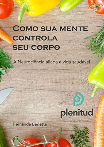 Como sua mente controla seu corpo: A Neurociência aliada à vida saudável (Portuguese Edition)