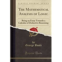 The Mathematical Analysis of Logic: Being an Essay Towards a Calculus of Deductive Reasoning (Classic Reprint)